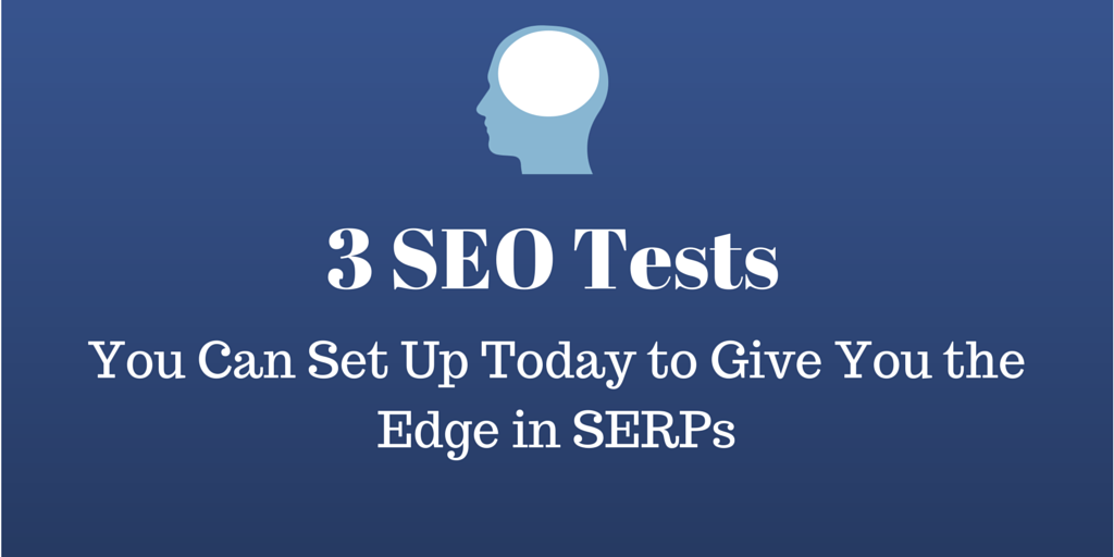 SEO Tests to Set Up Today and Give You the Edge in SERPs