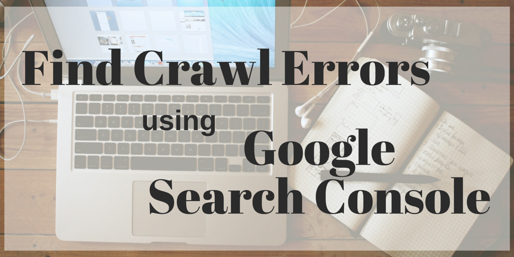 Find Crawl Errors with Google Search Console